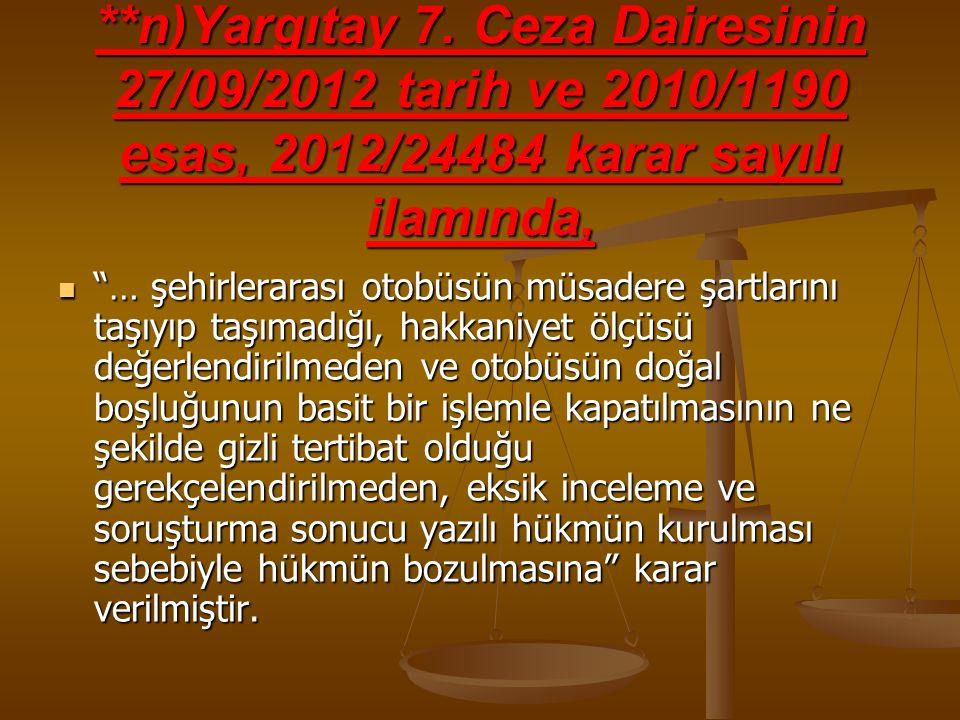 **n)Yargıtay 7. Ceza Dairesinin 27/09/2012 tarih ve 2010/1190 esas, 2012/24484 karar sayılı ilamında,