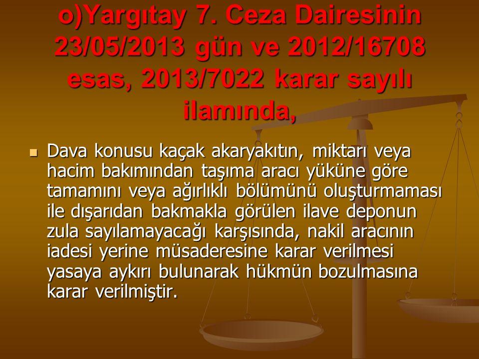 o)Yargıtay 7. Ceza Dairesinin 23/05/2013 gün ve 2012/16708 esas, 2013/7022 karar sayılı ilamında,