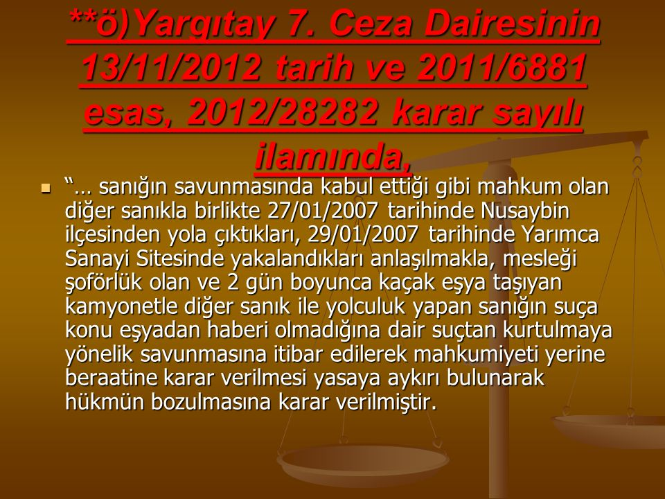 **ö)Yargıtay 7. Ceza Dairesinin 13/11/2012 tarih ve 2011/6881 esas, 2012/28282 karar sayılı ilamında,