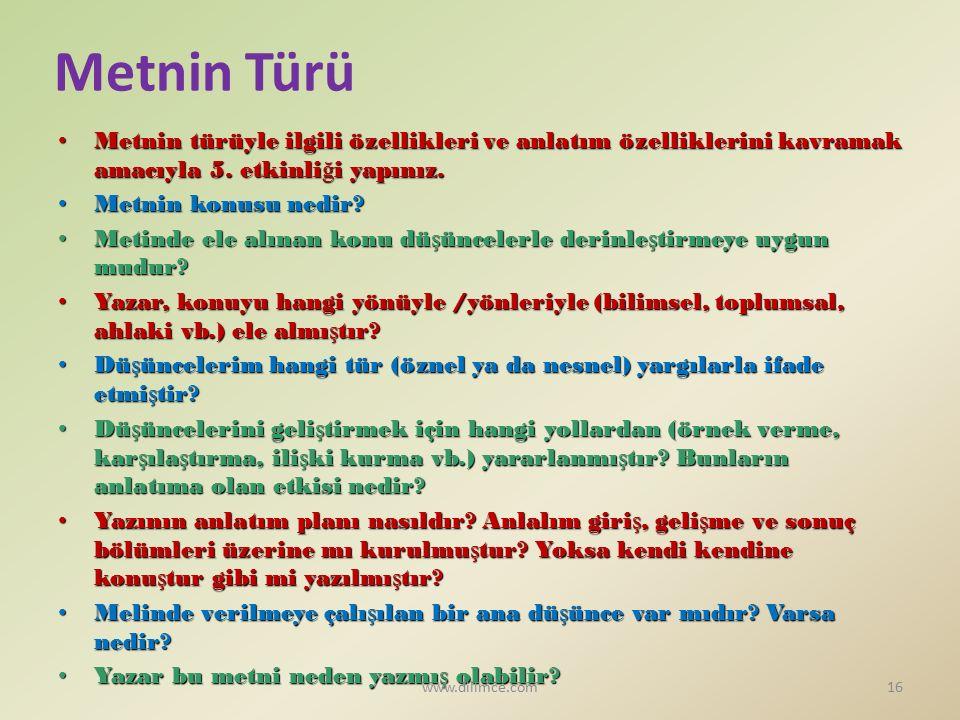 Metnin Türü Metnin türüyle ilgili özellikleri ve anlatım özelliklerini kavramak amacıyla 5. etkinliği yapınız.