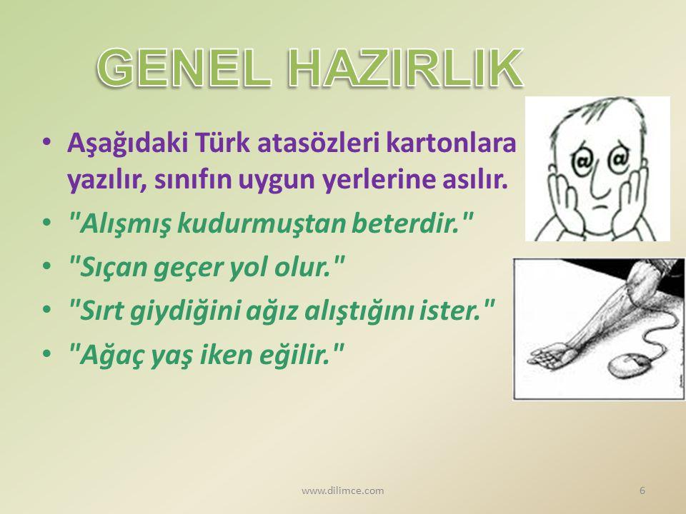 GENEL HAZIRLIK Aşağıdaki Türk atasözleri kartonlara yazılır, sınıfın uygun yerlerine asılır. Alışmış kudurmuştan beterdir.