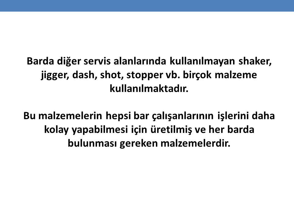 Barda diğer servis alanlarında kullanılmayan shaker, jigger, dash, shot, stopper vb. birçok malzeme kullanılmaktadır.