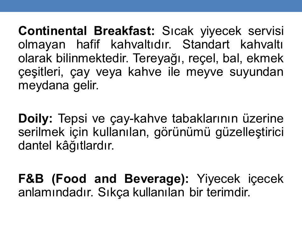 Continental Breakfast: Sıcak yiyecek servisi olmayan hafif kahvaltıdır