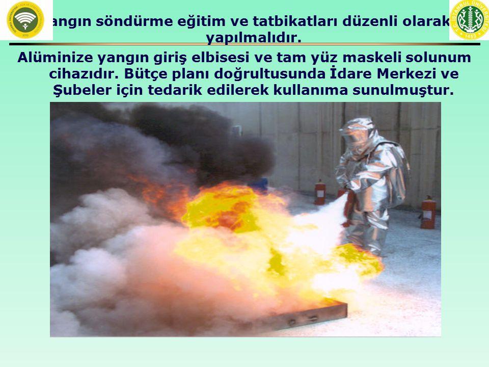 Yangın söndürme eğitim ve tatbikatları düzenli olarak yapılmalıdır.