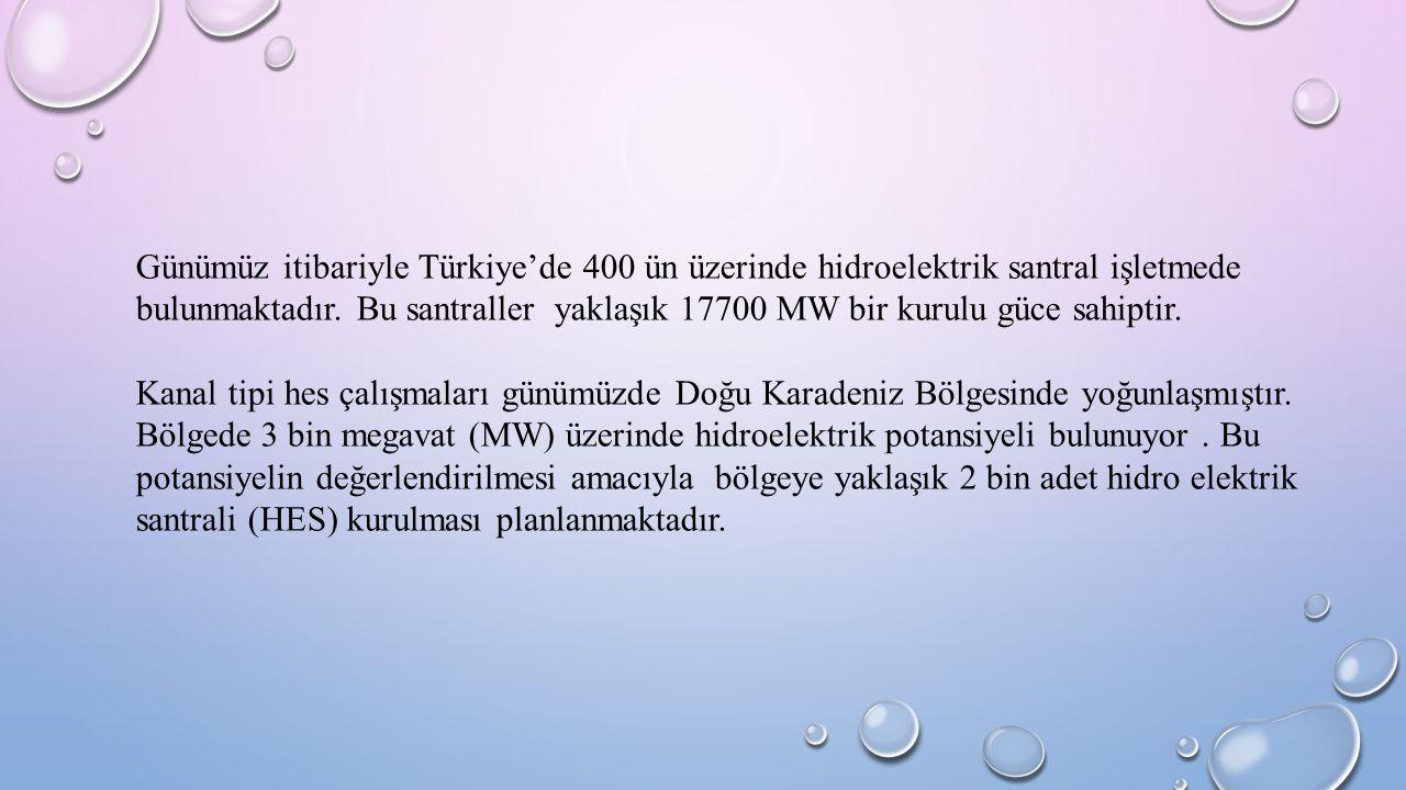 Günümüz itibariyle Türkiye'de 400 ün üzerinde hidroelektrik santral işletmede bulunmaktadır. Bu santraller yaklaşık 17700 MW bir kurulu güce sahiptir.
