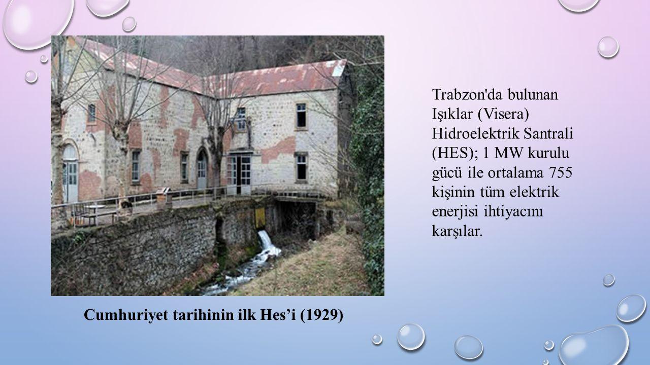 Trabzon da bulunan Işıklar (Visera) Hidroelektrik Santrali (HES); 1 MW kurulu gücü ile ortalama 755 kişinin tüm elektrik enerjisi ihtiyacını karşılar.