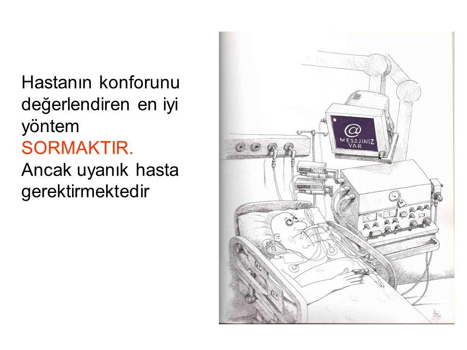 Hastanın konforunu değerlendiren en iyi yöntem SORMAKTIR.