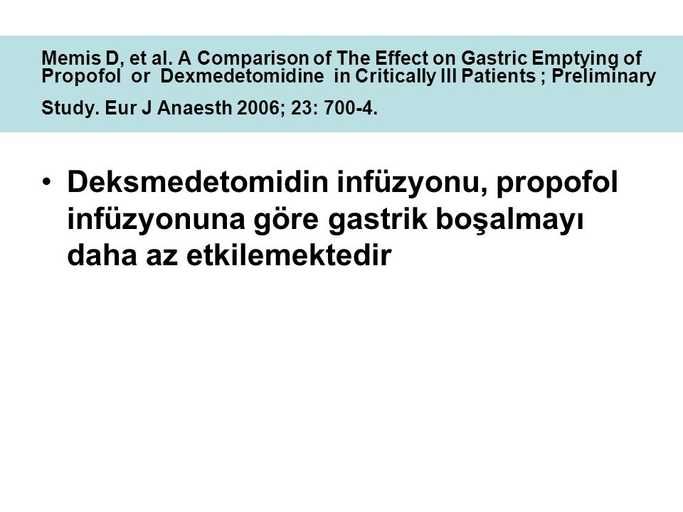 Memis D, et al. A Comparison of The Effect on Gastric Emptying of Propofol or Dexmedetomidine in Critically Ill Patients ; Preliminary Study. Eur J Anaesth 2006; 23: 700-4.