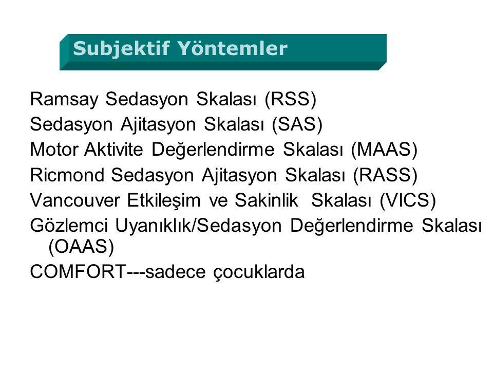Subjektif Yöntemler Ramsay Sedasyon Skalası (RSS) Sedasyon Ajitasyon Skalası (SAS) Motor Aktivite Değerlendirme Skalası (MAAS)