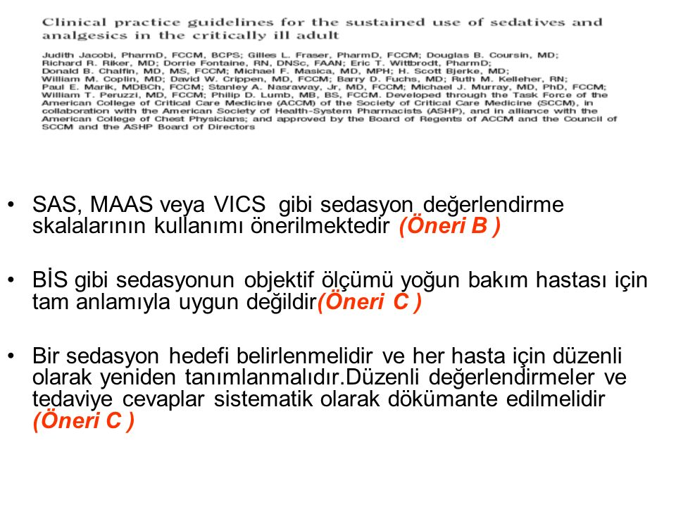 SAS, MAAS veya VICS gibi sedasyon değerlendirme skalalarının kullanımı önerilmektedir (Öneri B )