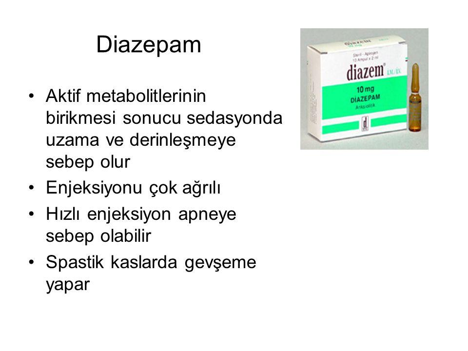 Diazepam Aktif metabolitlerinin birikmesi sonucu sedasyonda uzama ve derinleşmeye sebep olur. Enjeksiyonu çok ağrılı.