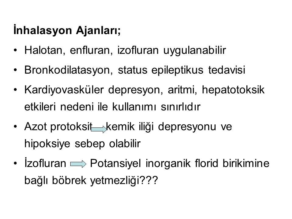 İnhalasyon Ajanları; Halotan, enfluran, izofluran uygulanabilir. Bronkodilatasyon, status epileptikus tedavisi.