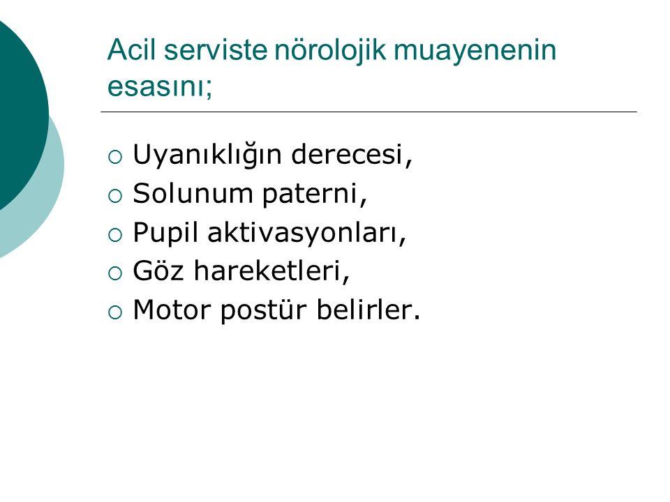 Acil serviste nörolojik muayenenin esasını;