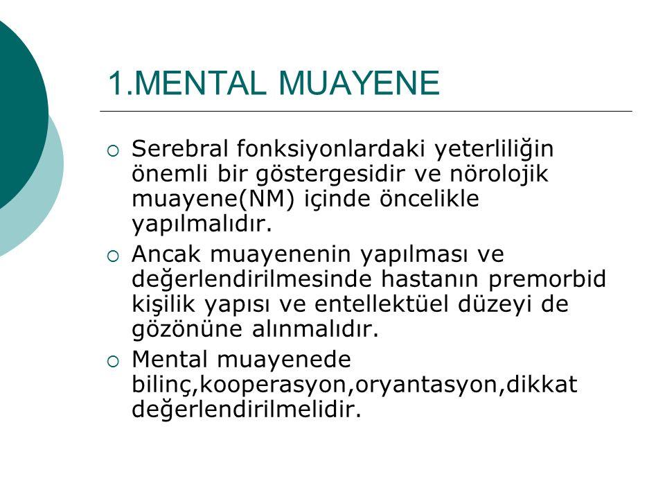1.MENTAL MUAYENE Serebral fonksiyonlardaki yeterliliğin önemli bir göstergesidir ve nörolojik muayene(NM) içinde öncelikle yapılmalıdır.