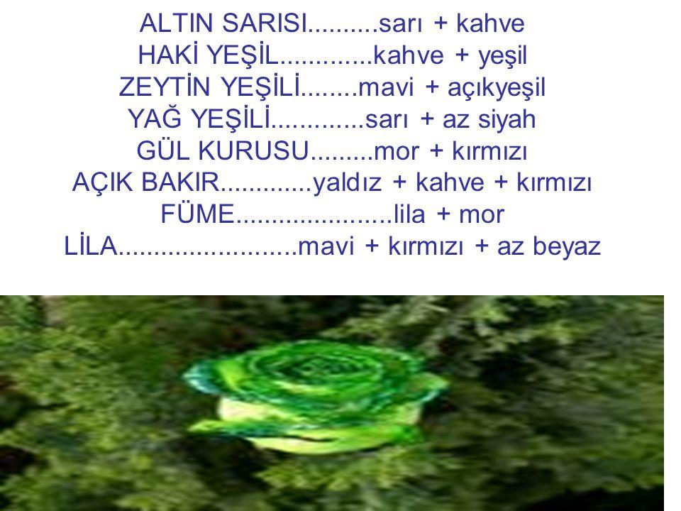 ALTIN SARISI. sarı + kahve HAKİ YEŞİL. kahve + yeşil ZEYTİN YEŞİLİ