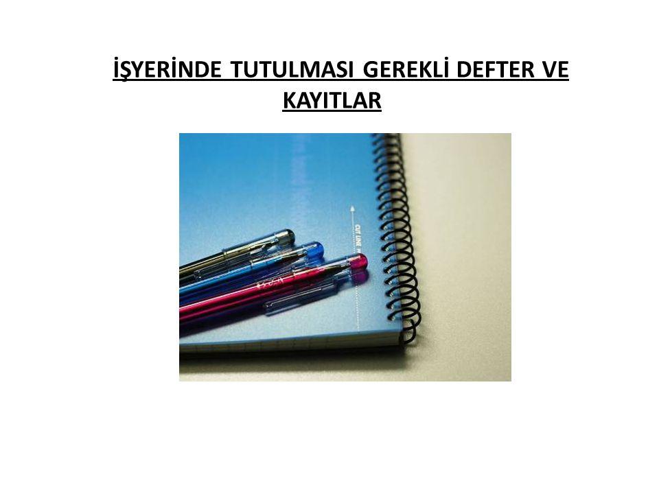 İŞYERİNDE TUTULMASI GEREKLİ DEFTER VE KAYITLAR