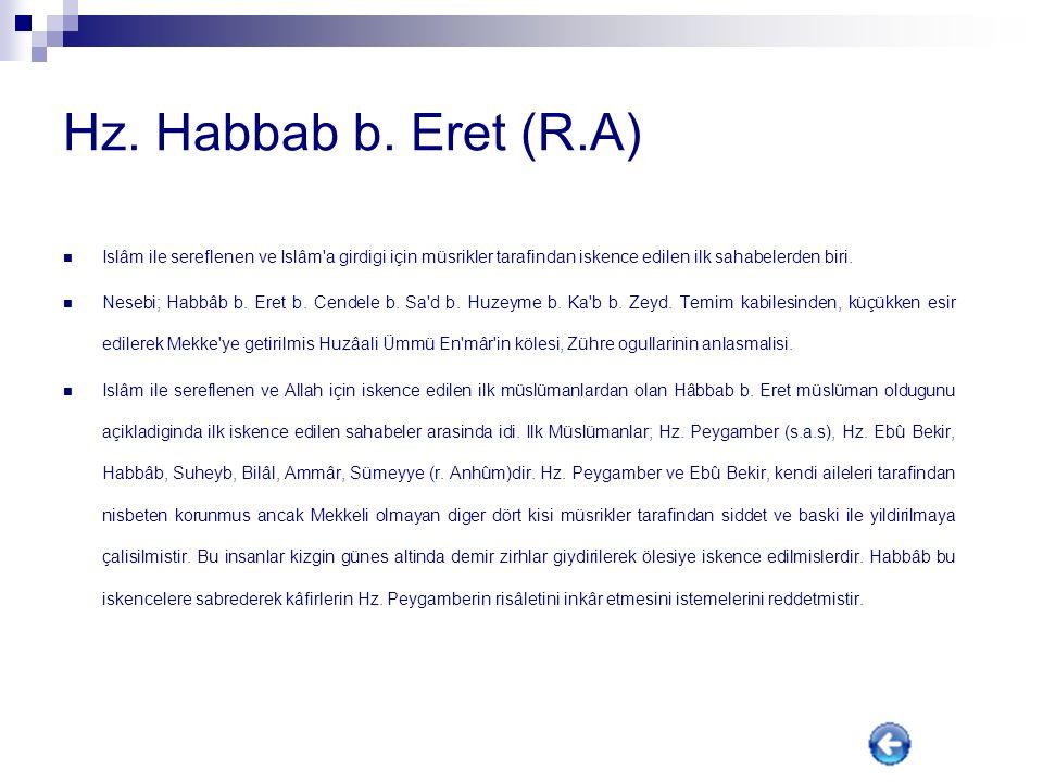 Hz. Habbab b. Eret (R.A) Islâm ile sereflenen ve Islâm a girdigi için müsrikler tarafindan iskence edilen ilk sahabelerden biri.