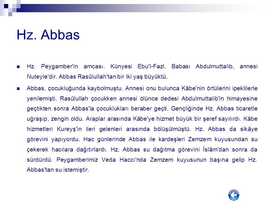 Hz. Abbas Hz. Peygamber in amcası. Künyesi Ebu l-Fazl. Babası Abdulmuttalib, annesi Nuteyle dir. Abbas Rasûlullah tan bir iki yaş büyüktü.