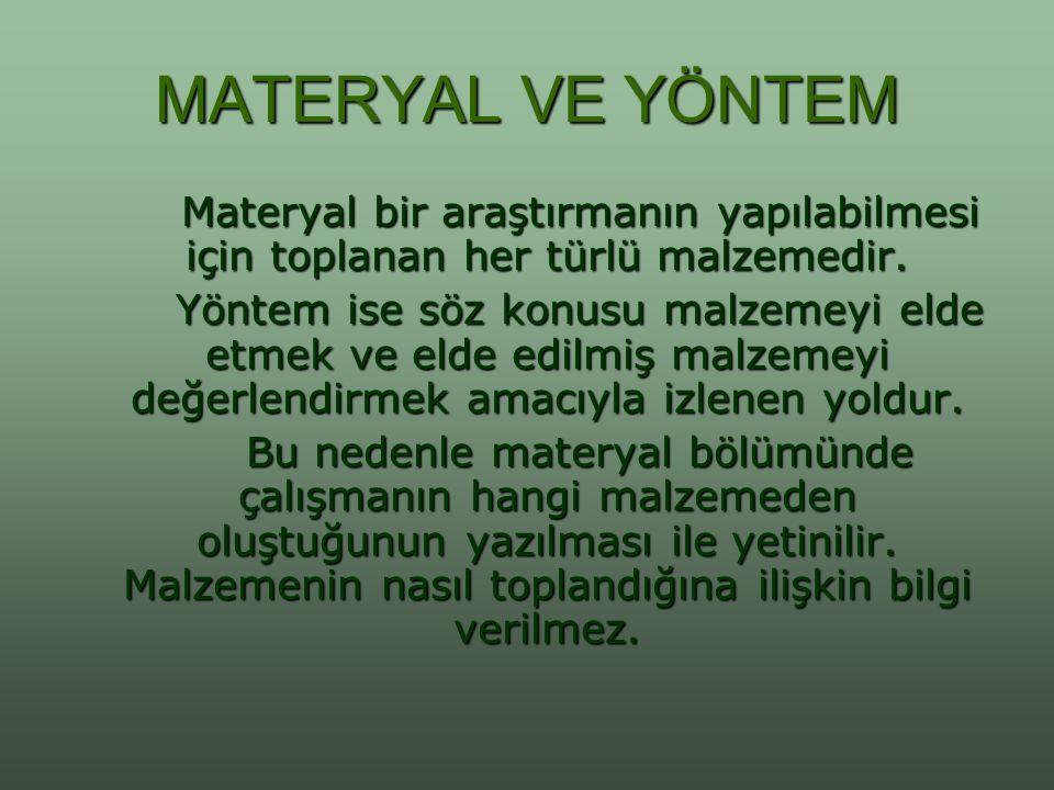 MATERYAL VE YÖNTEM Materyal bir araştırmanın yapılabilmesi için toplanan her türlü malzemedir.