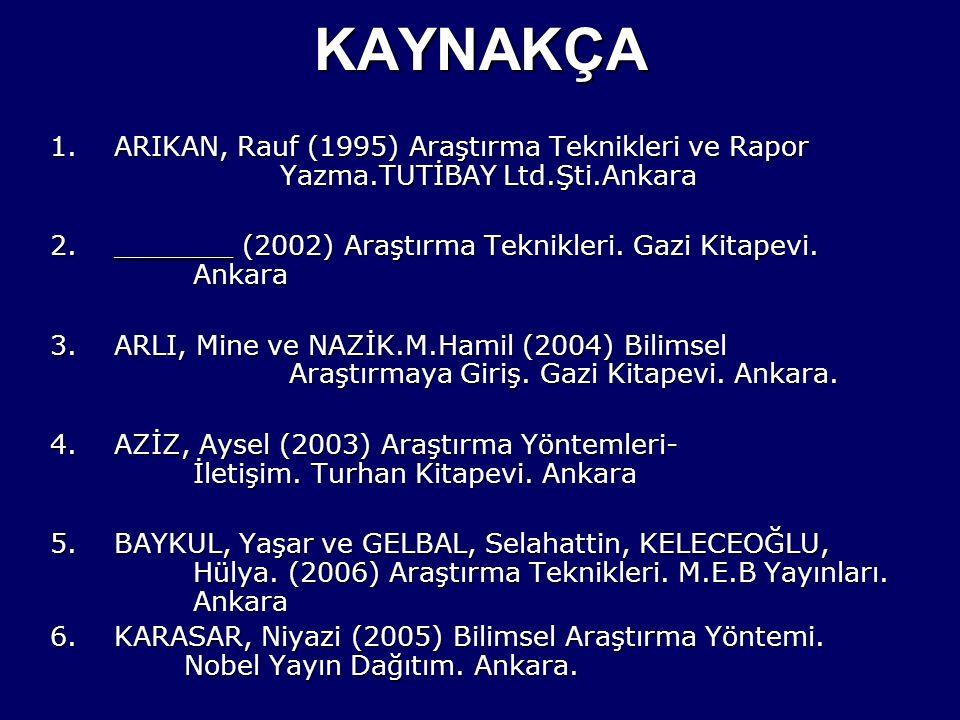 KAYNAKÇA ARIKAN, Rauf (1995) Araştırma Teknikleri ve Rapor Yazma.TUTİBAY Ltd.Şti.Ankara.