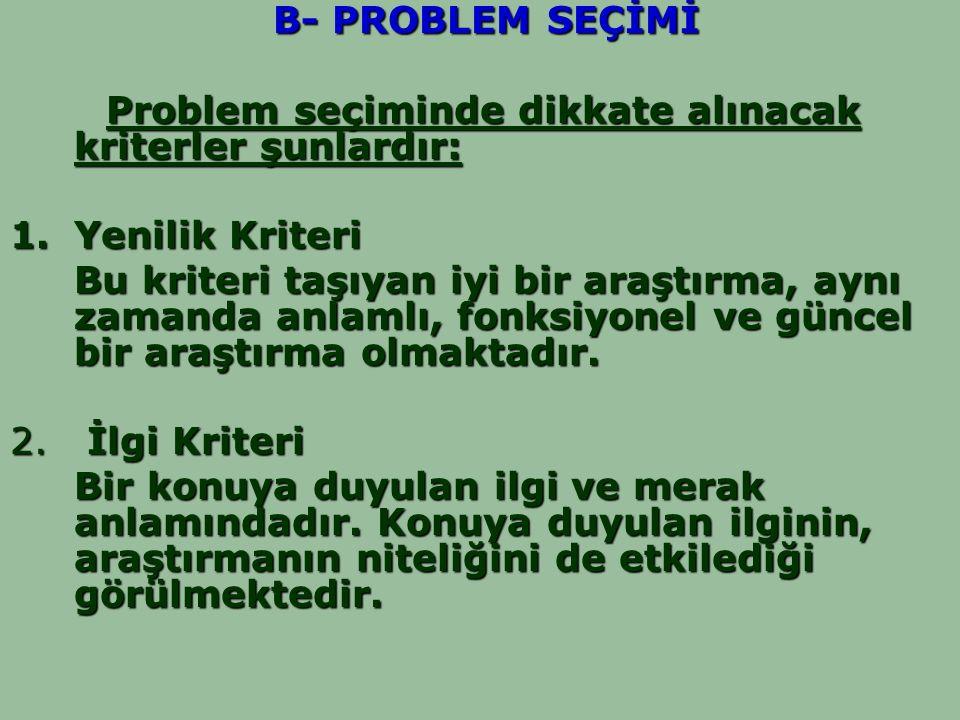 B- PROBLEM SEÇİMİ Problem seçiminde dikkate alınacak kriterler şunlardır: Yenilik Kriteri.