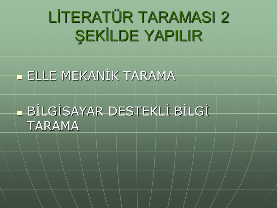 LİTERATÜR TARAMASI 2 ŞEKİLDE YAPILIR