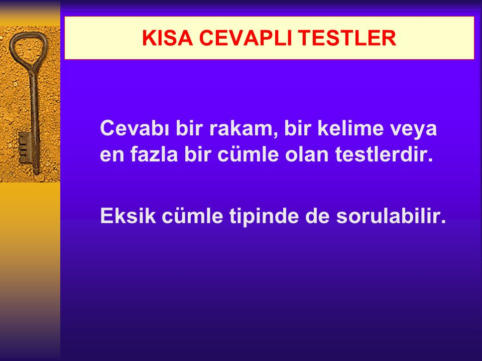 KISA CEVAPLI TESTLER Cevabı bir rakam, bir kelime veya en fazla bir cümle olan testlerdir.