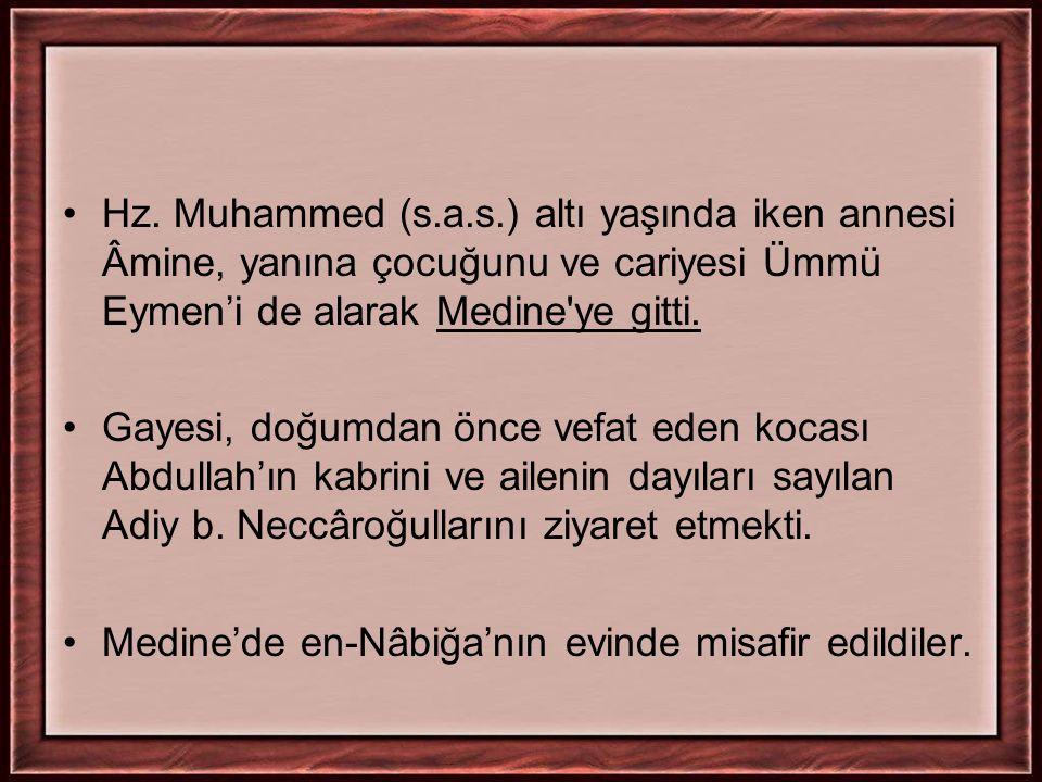 Hz. Muhammed (s.a.s.) altı yaşında iken annesi Âmine, yanına çocuğunu ve cariyesi Ümmü Eymen'i de alarak Medine ye gitti.