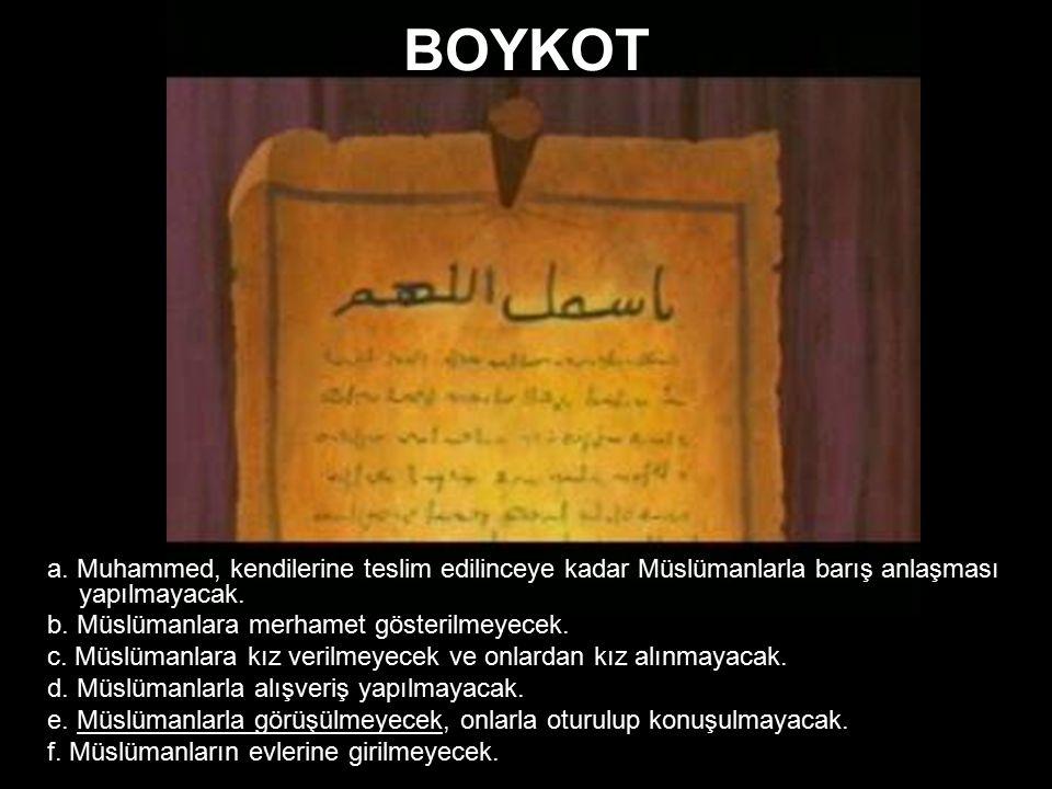 BOYKOT a. Muhammed, kendilerine teslim edilinceye kadar Müslümanlarla barış anlaşması yapılmayacak.