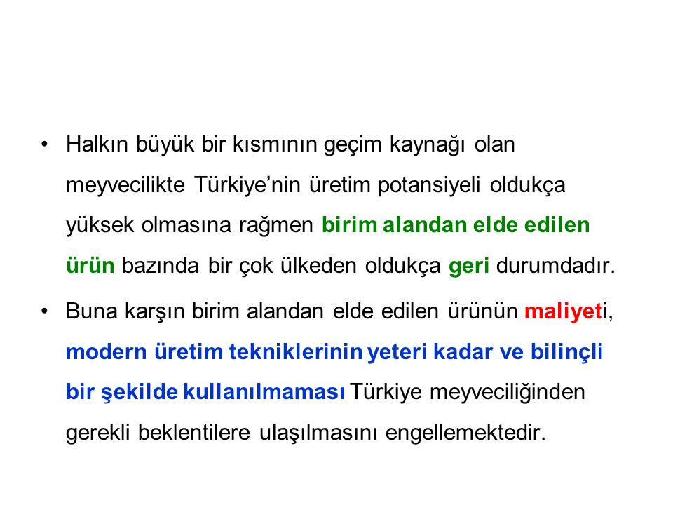 Halkın büyük bir kısmının geçim kaynağı olan meyvecilikte Türkiye'nin üretim potansiyeli oldukça yüksek olmasına rağmen birim alandan elde edilen ürün bazında bir çok ülkeden oldukça geri durumdadır.