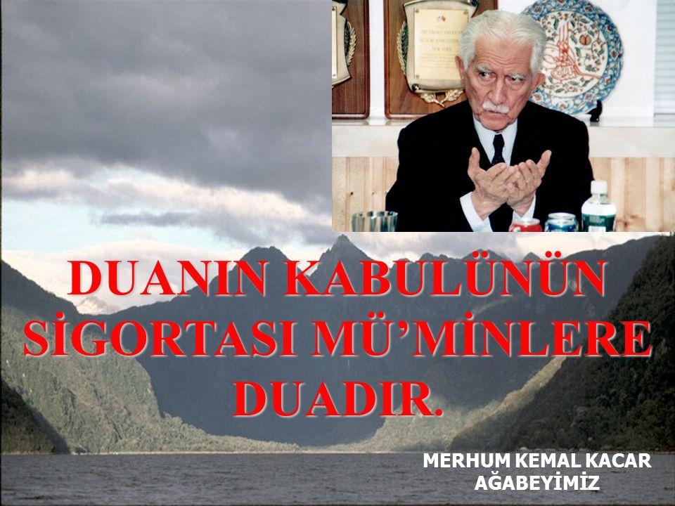 DUANIN KABULÜNÜN SİGORTASI MÜ'MİNLERE DUADIR.