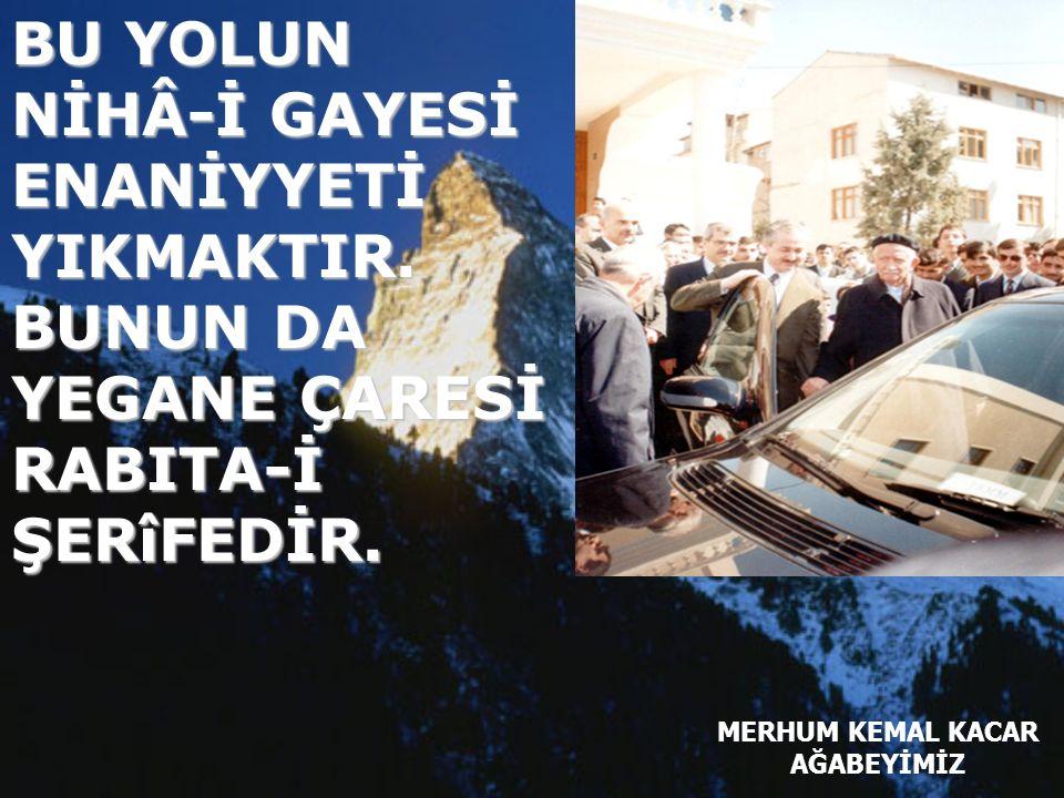 MERHUM KEMAL KACAR AĞABEYİMİZ