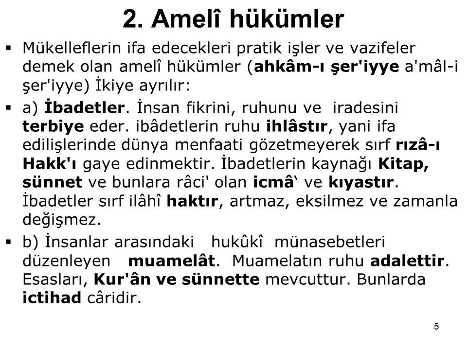 2. Amelî hükümler Mükelleflerin ifa edecekleri pratik işler ve vazifeler demek olan amelî hükümler (ahkâm-ı şer iyye a mâl-i şer iyye) İkiye ayrılır: