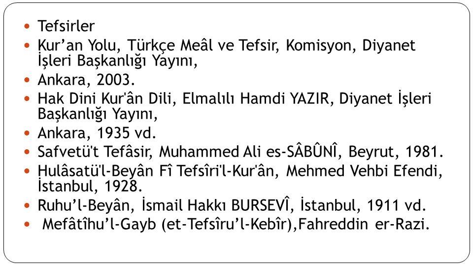 Tefsirler Kur'an Yolu, Türkçe Meâl ve Tefsir, Komisyon, Diyanet İşleri Başkanlığı Yayını, Ankara, 2003.