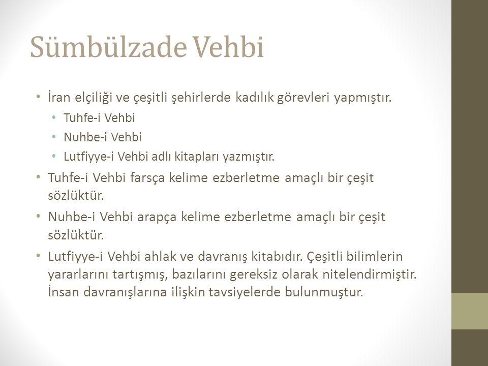 Sümbülzade Vehbi İran elçiliği ve çeşitli şehirlerde kadılık görevleri yapmıştır. Tuhfe-i Vehbi. Nuhbe-i Vehbi.