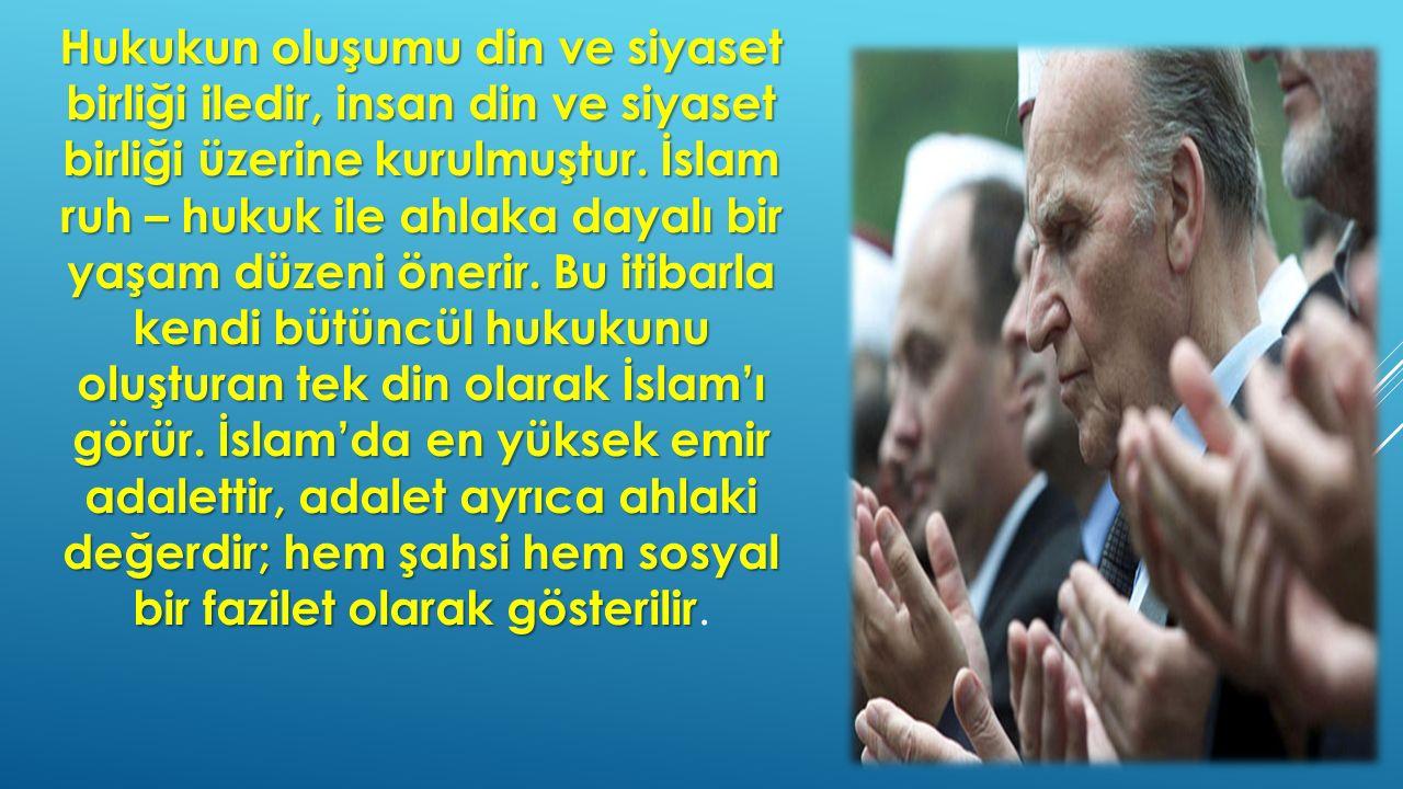 Hukukun oluşumu din ve siyaset birliği iledir, insan din ve siyaset birliği üzerine kurulmuştur.
