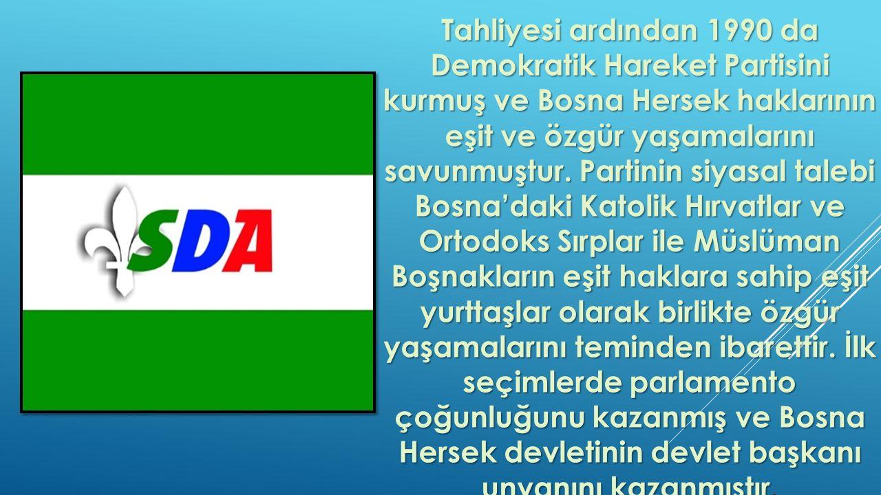 Tahliyesi ardından 1990 da Demokratik Hareket Partisini kurmuş ve Bosna Hersek haklarının eşit ve özgür yaşamalarını savunmuştur.