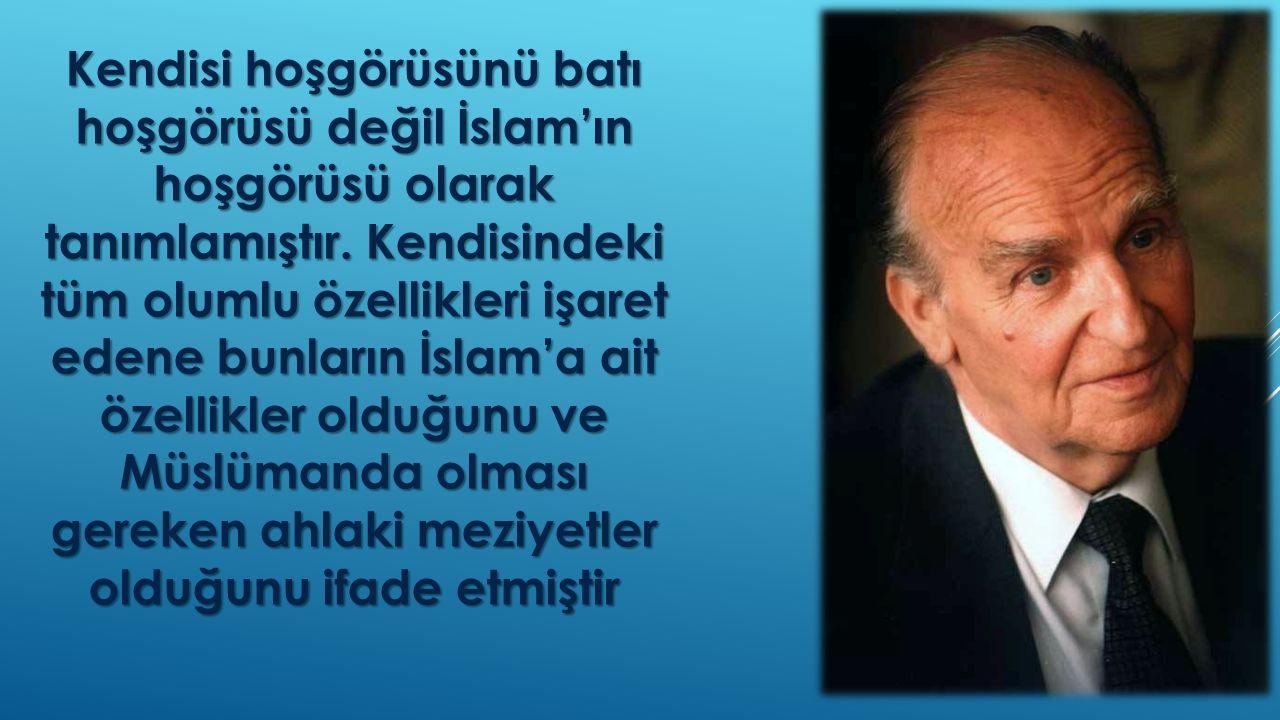 Kendisi hoşgörüsünü batı hoşgörüsü değil İslam'ın hoşgörüsü olarak tanımlamıştır.