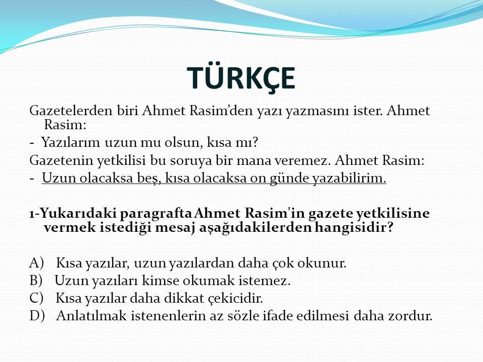 TÜRKÇE Gazetelerden biri Ahmet Rasim'den yazı yazmasını ister. Ahmet Rasim: - Yazılarım uzun mu olsun, kısa mı