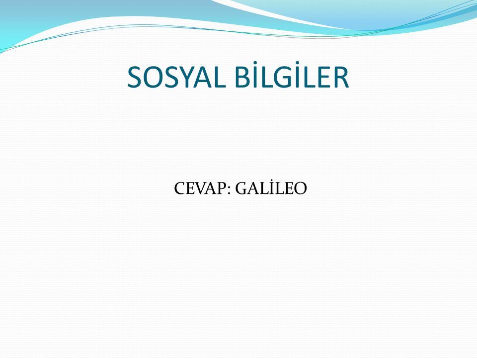 SOSYAL BİLGİLER CEVAP: GALİLEO