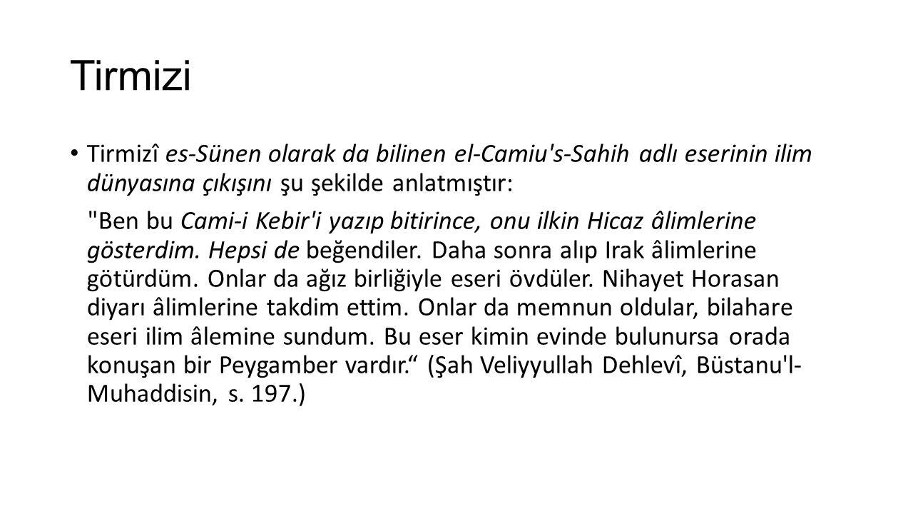Tirmizi Tirmizî es-Sünen olarak da bilinen el-Camiu s-Sahih adlı eserinin ilim dünyasına çıkışını şu şekilde anlatmıştır: