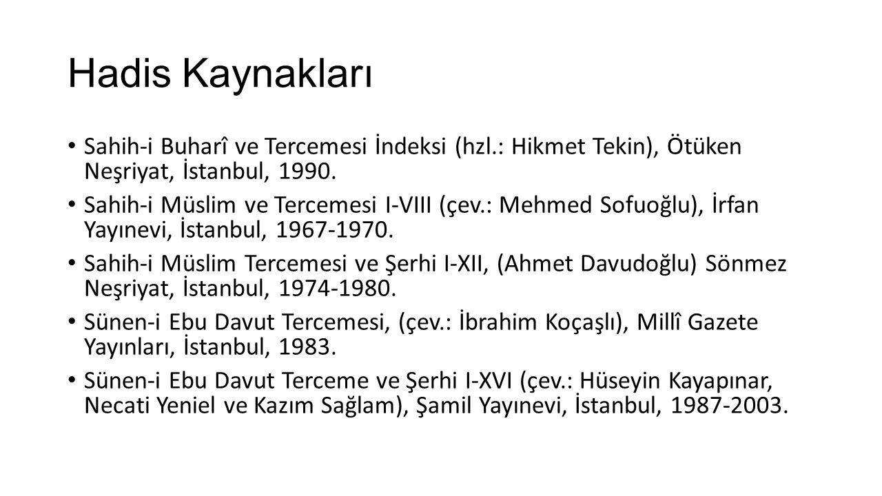 Hadis Kaynakları Sahih-i Buharî ve Tercemesi İndeksi (hzl.: Hikmet Tekin), Ötüken Neşriyat, İstanbul, 1990.