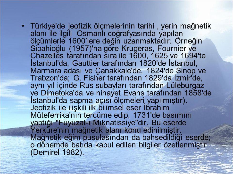 Türkiye de jeofizik ölçmelerinin tarihi , yerin mağnetik alanı ile ilgili Osmanlı coğrafyasında yapılan ölçümlerle 1600'lere değin uzanmaktadır.