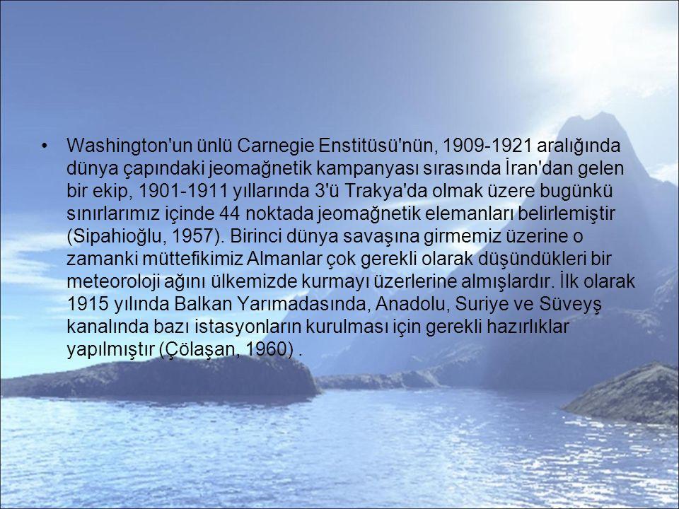 Washington un ünlü Carnegie Enstitüsü nün, 1909-1921 aralığında dünya çapındaki jeomağnetik kampanyası sırasında İran dan gelen bir ekip, 1901-1911 yıllarında 3 ü Trakya da olmak üzere bugünkü sınırlarımız içinde 44 noktada jeomağnetik elemanları belirlemiştir (Sipahioğlu, 1957).