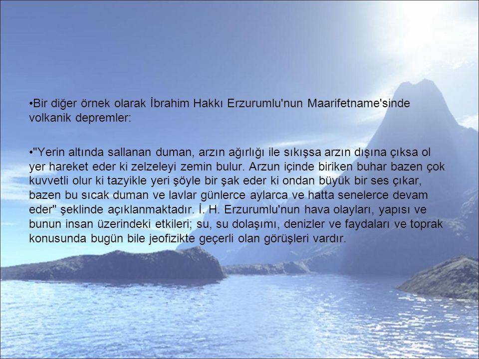 Bir diğer örnek olarak İbrahim Hakkı Erzurumlu nun Maarifetname sinde volkanik depremler: