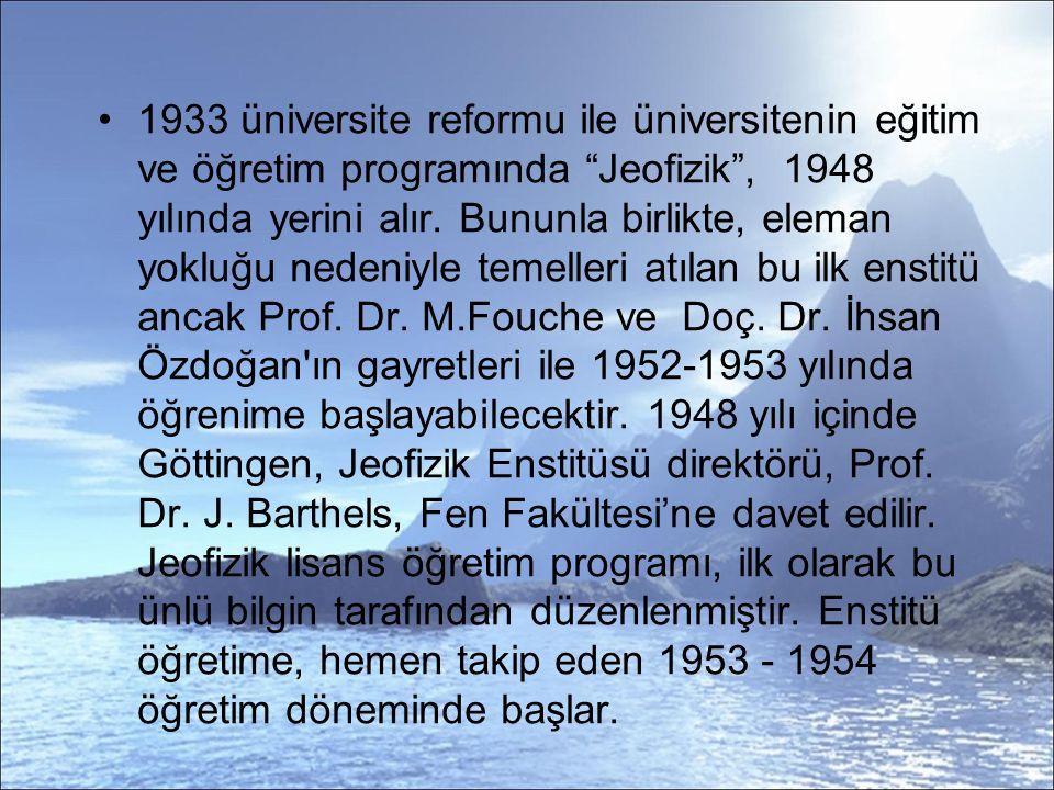 1933 üniversite reformu ile üniversitenin eğitim ve öğretim programında Jeofizik , 1948 yılında yerini alır.
