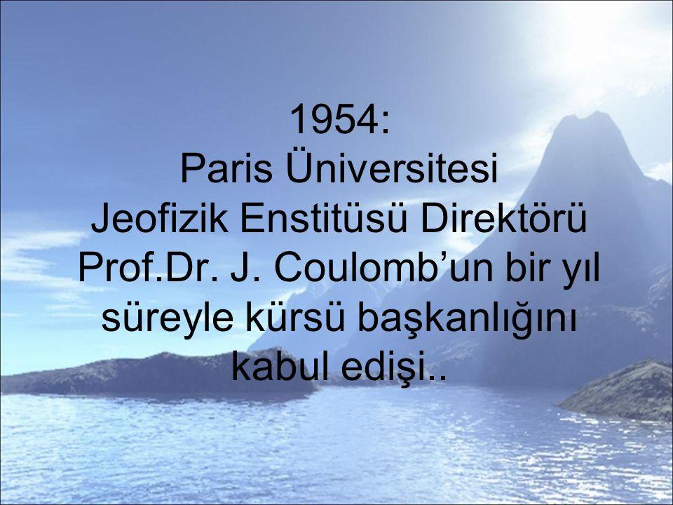 1954: Paris Üniversitesi Jeofizik Enstitüsü Direktörü Prof. Dr. J