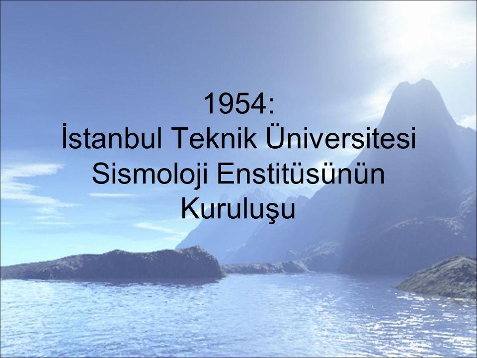 1954: İstanbul Teknik Üniversitesi Sismoloji Enstitüsünün Kuruluşu
