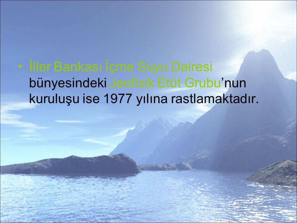 İller Bankası İçme Suyu Dairesi bünyesindeki Jeofizik Etüt Grubu'nun kuruluşu ise 1977 yılına rastlamaktadır.