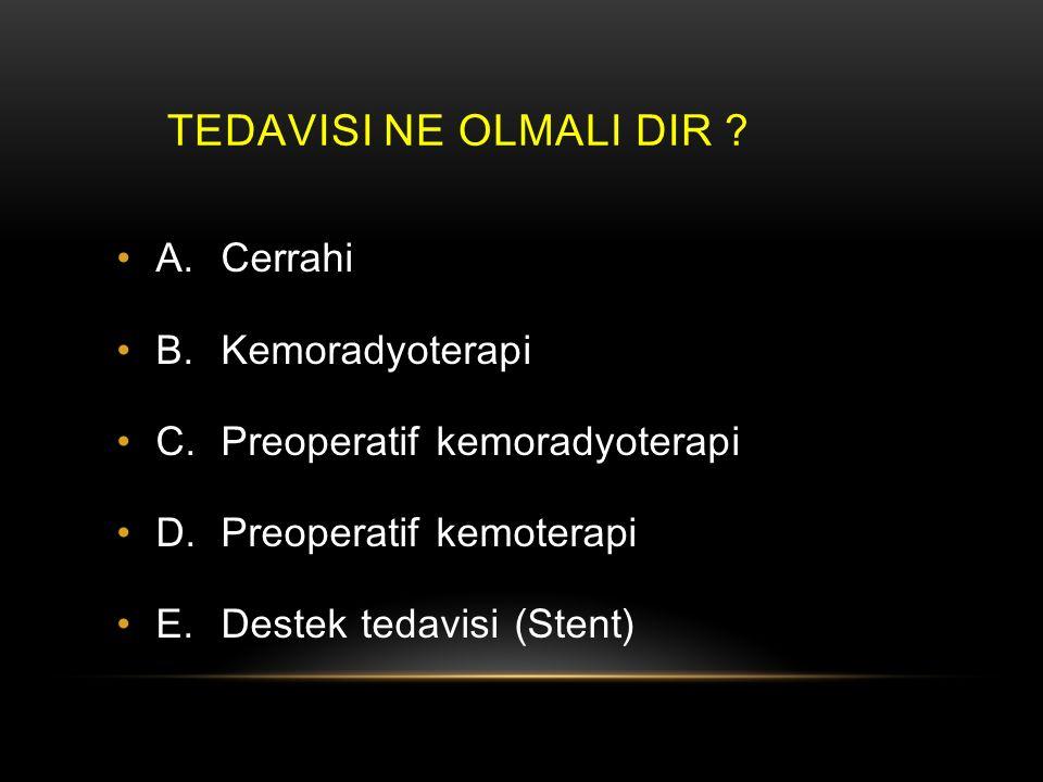 Tedavisi Ne OlmalI dIr A. Cerrahi B. Kemoradyoterapi